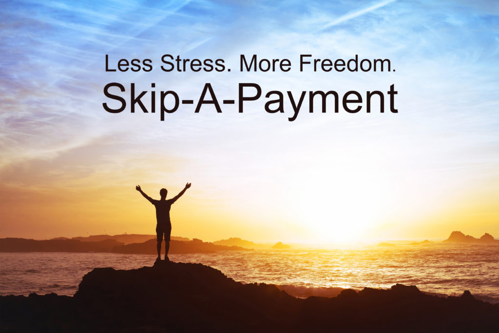 Less Stress. More Freedom. Skip-A-Payment.